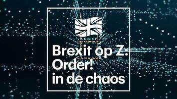Brexit op Z: Order! in de chaos deel 1