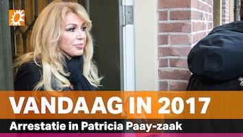 Vandaag in 2017: Arrestatie in Patricia Paay-zaak